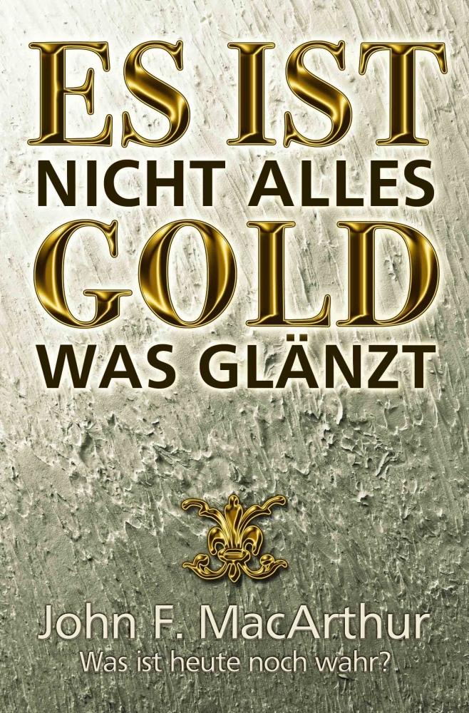 CLV_es-ist-nicht-alles-gold-was-glaenzt_john-f-macarthur_255979_1