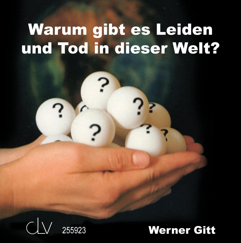 CLV_warum-gibt-es-leiden-und-tod-in-dieser-welt_werner-gitt_255923_1