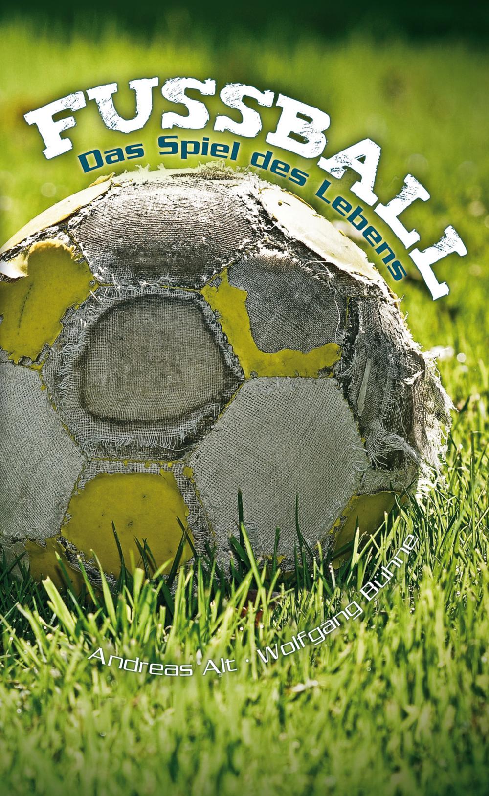 CLV_fussball-das-spiel-des-lebens_wolfgang-buehne-andreas-alt_255555_1