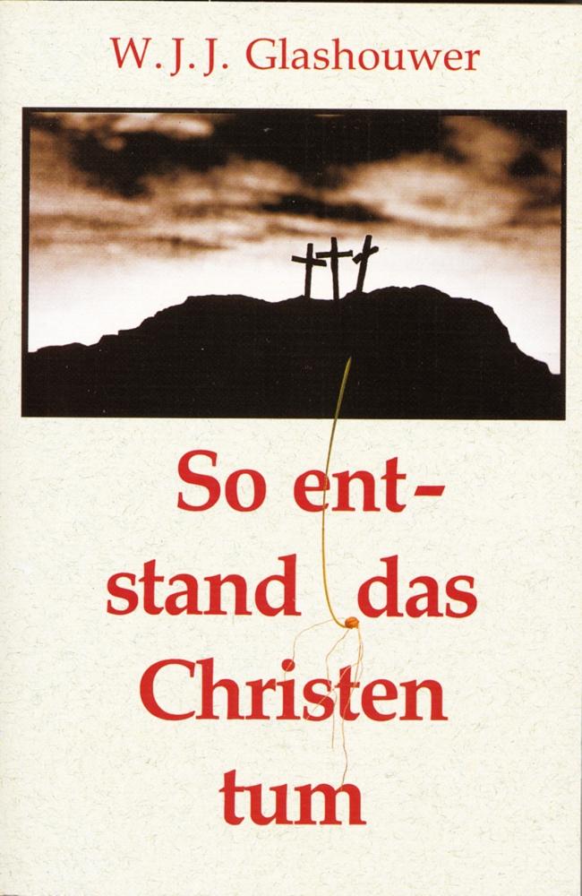 CLV_so-entstand-das-christentum_willem-j-j-glashouwer_255208_1