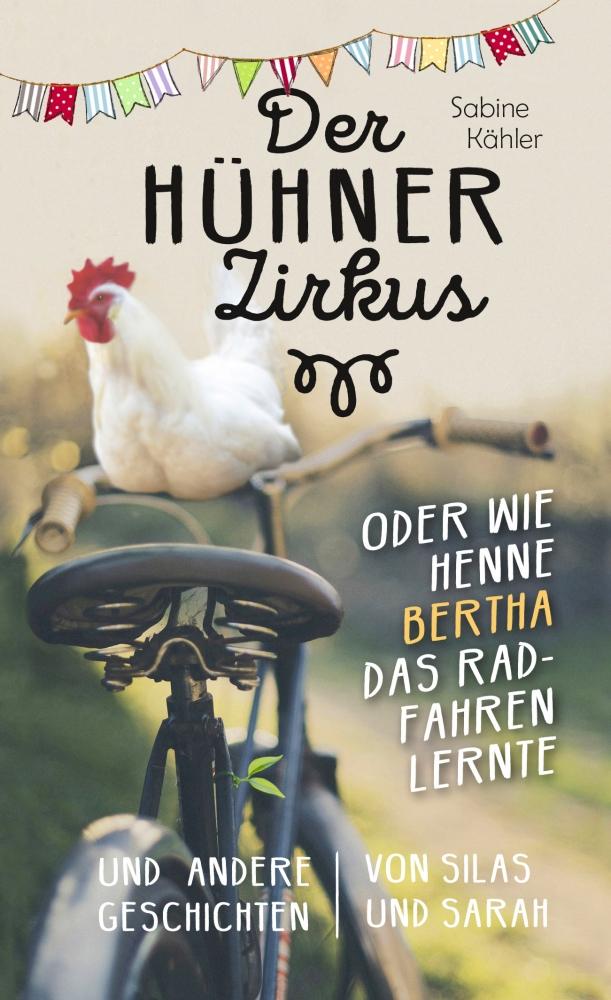 CLV_der-huehnerzirkus-oder-wie-henne-bertha-das-radfahren-lernte_sabine-kaehler_256461_3