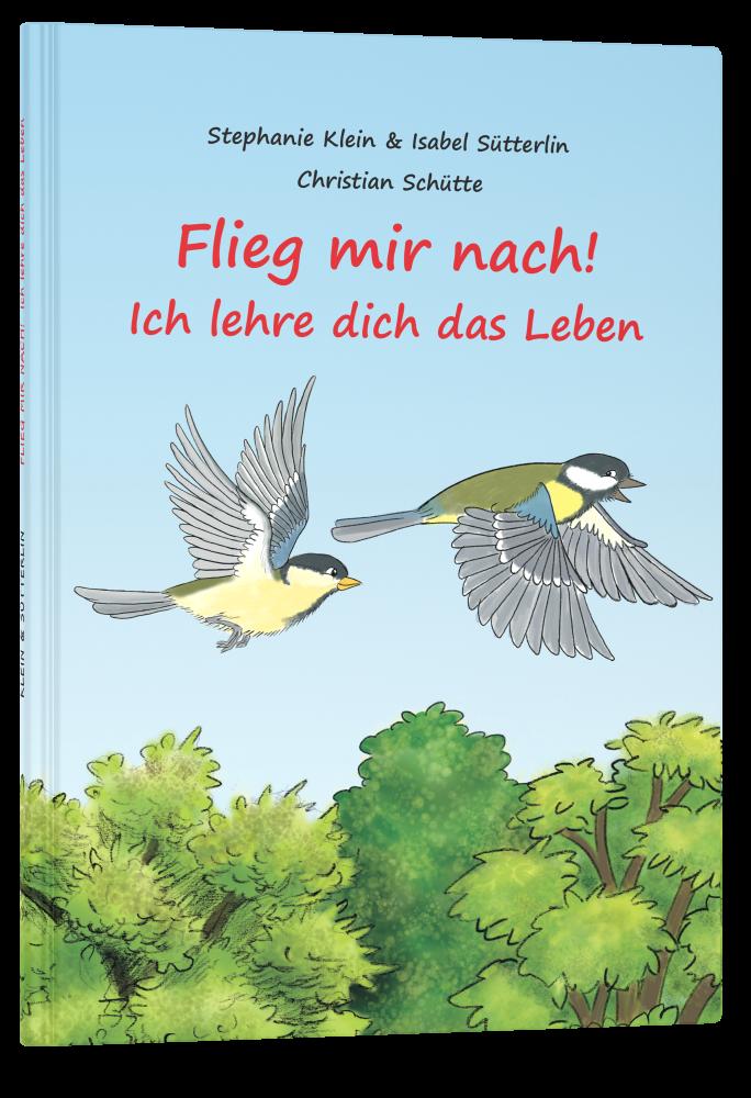 CLV_flieg-mir-nach-ich-lehre-dich-das-leben_stephanie-klein-isabel-suetterlin-christian-schuette_256338_1