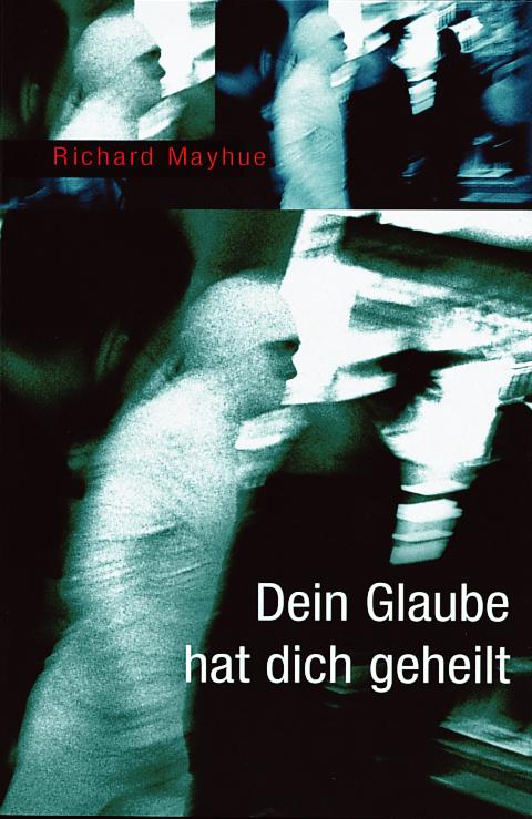CLV_dein-glaube-hat-dich-geheilt_richard-mayhue_255268_1