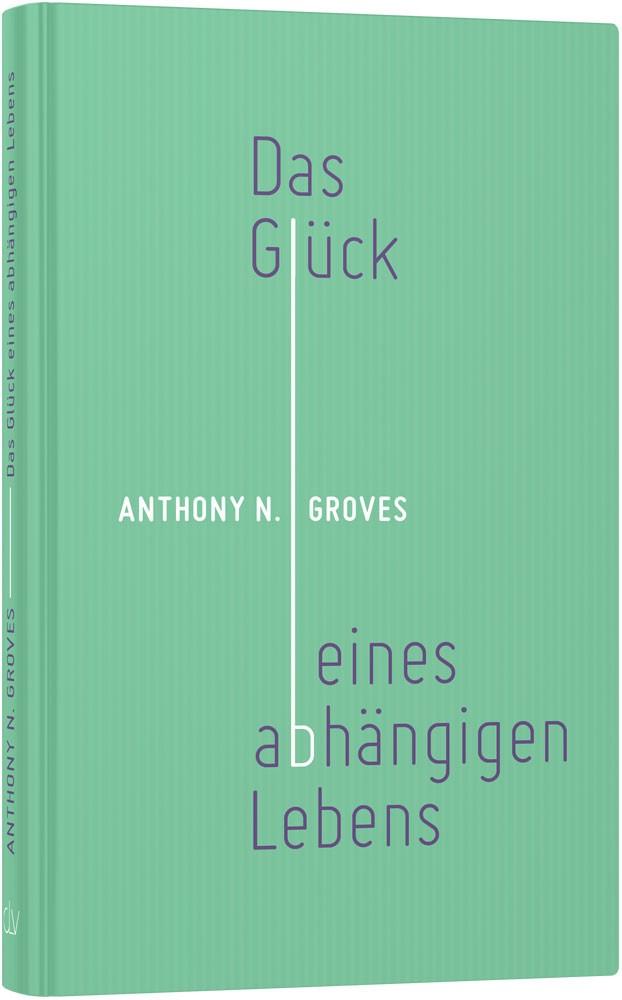clv_das-glueck-eines-abhaengigen-lebens_anthony-norris-groves_256387_1